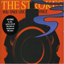 You Only Live Once - The Strokes
